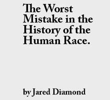 jared diamond the worst mistake in Modern world history: the worst mistake in the history of the human race  keywords  1 what is jared diamond's central argument.